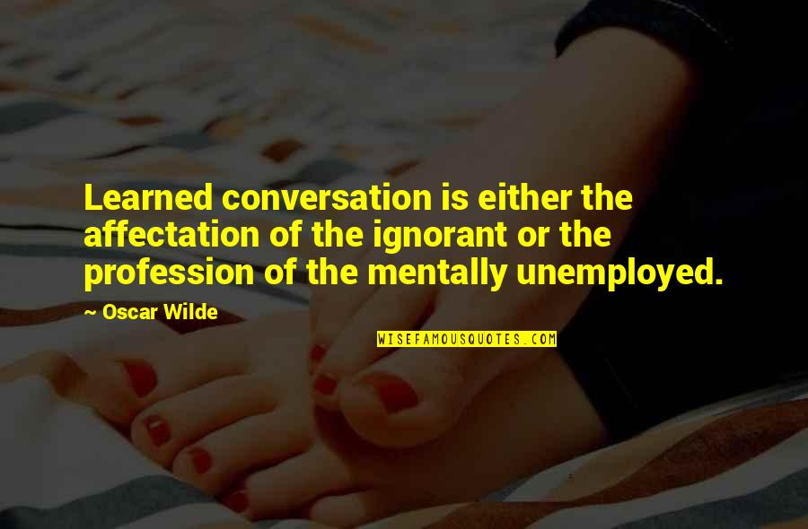 Comparative Insurance Quotes By Oscar Wilde: Learned conversation is either the affectation of the