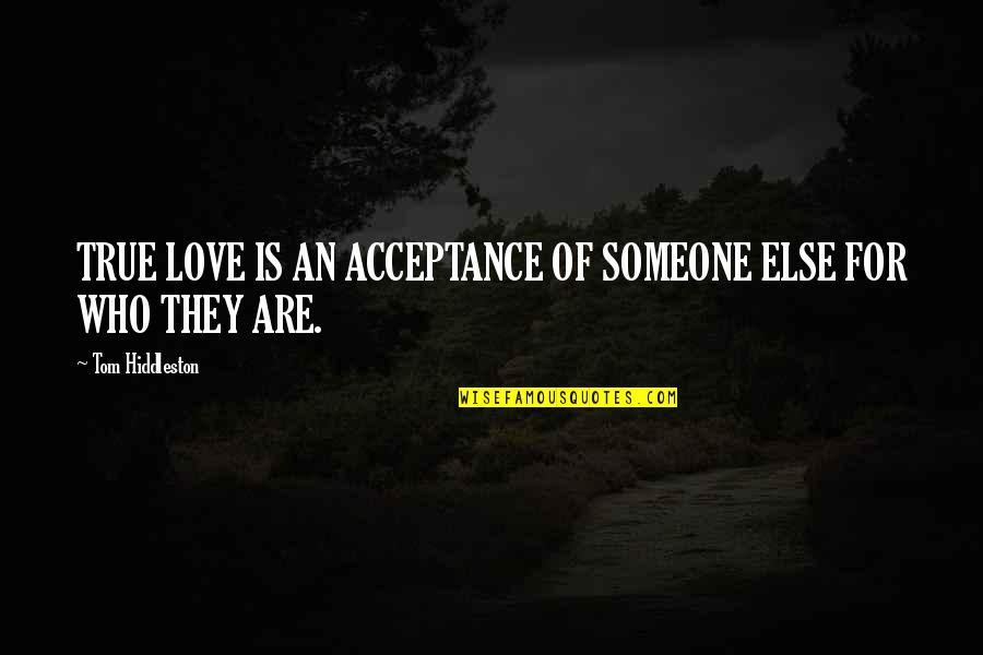 Compare Insurance Company Quotes By Tom Hiddleston: TRUE LOVE IS AN ACCEPTANCE OF SOMEONE ELSE