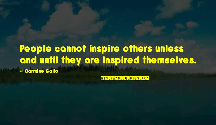 Compare Tiling Quotes By Carmine Gallo: People cannot inspire others unless and until they