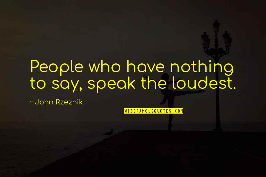 Compare Tiling Quotes By John Rzeznik: People who have nothing to say, speak the