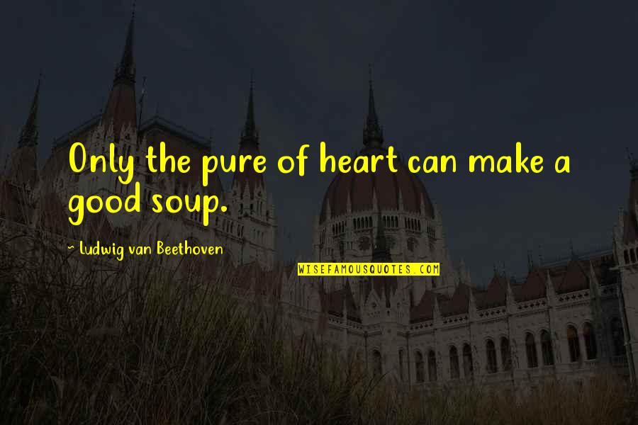 Compare Tiling Quotes By Ludwig Van Beethoven: Only the pure of heart can make a