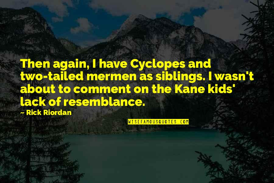 Compare Van Rental Quotes By Rick Riordan: Then again, I have Cyclopes and two-tailed mermen