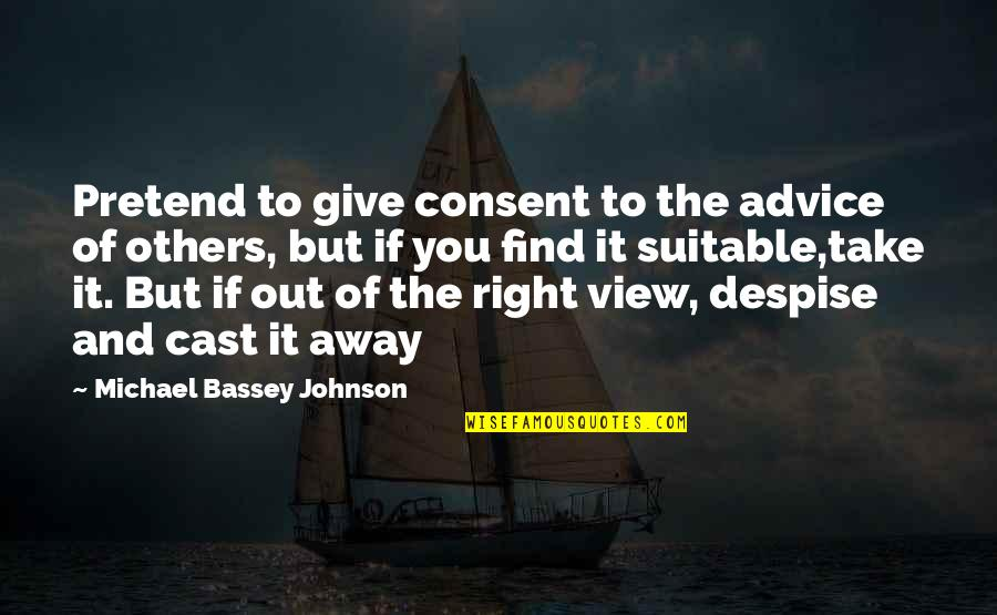 Comparing And Contrasting Quotes By Michael Bassey Johnson: Pretend to give consent to the advice of