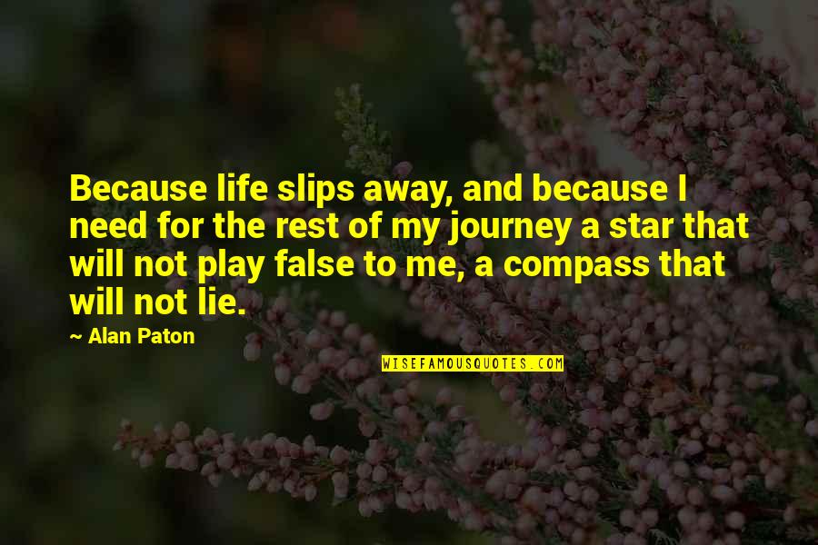 Compass'd Quotes By Alan Paton: Because life slips away, and because I need