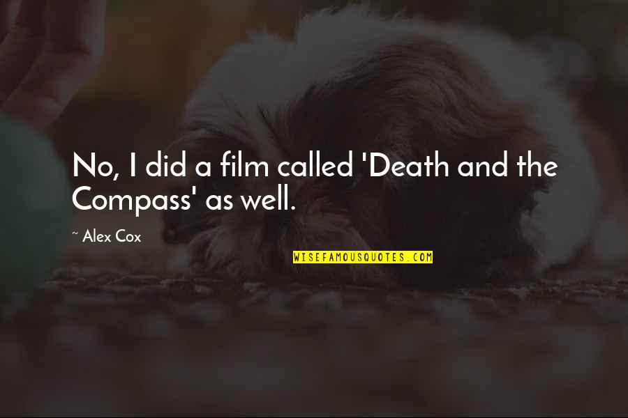 Compass'd Quotes By Alex Cox: No, I did a film called 'Death and