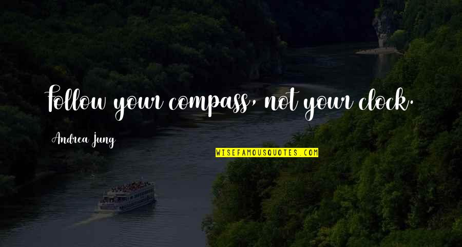 Compass'd Quotes By Andrea Jung: Follow your compass, not your clock.