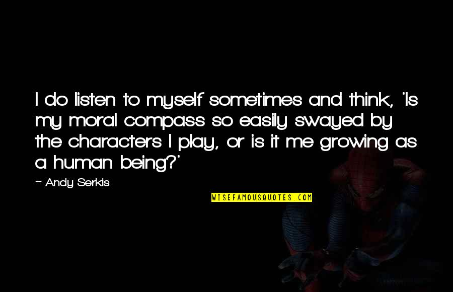 Compass'd Quotes By Andy Serkis: I do listen to myself sometimes and think,