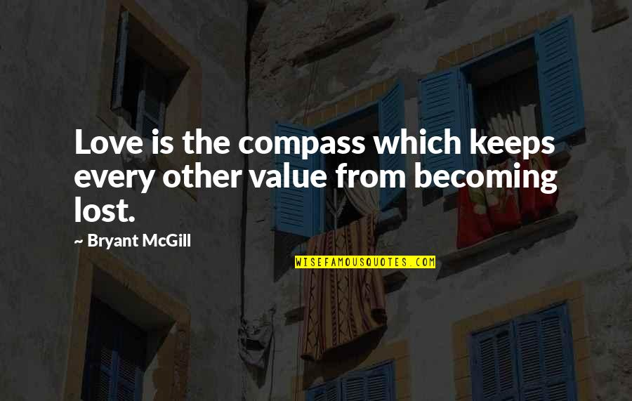 Compass'd Quotes By Bryant McGill: Love is the compass which keeps every other