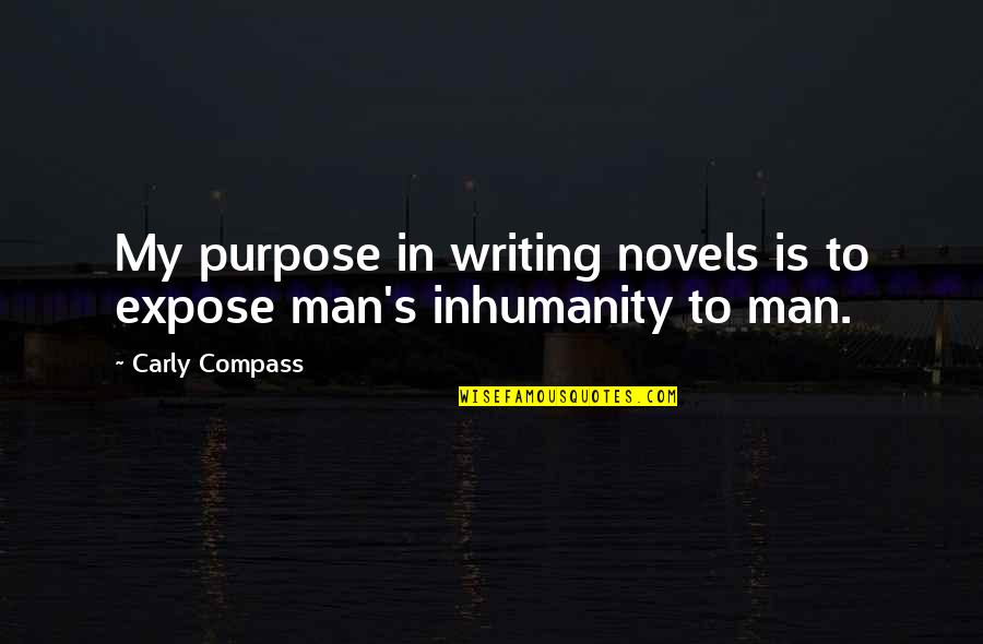 Compass'd Quotes By Carly Compass: My purpose in writing novels is to expose