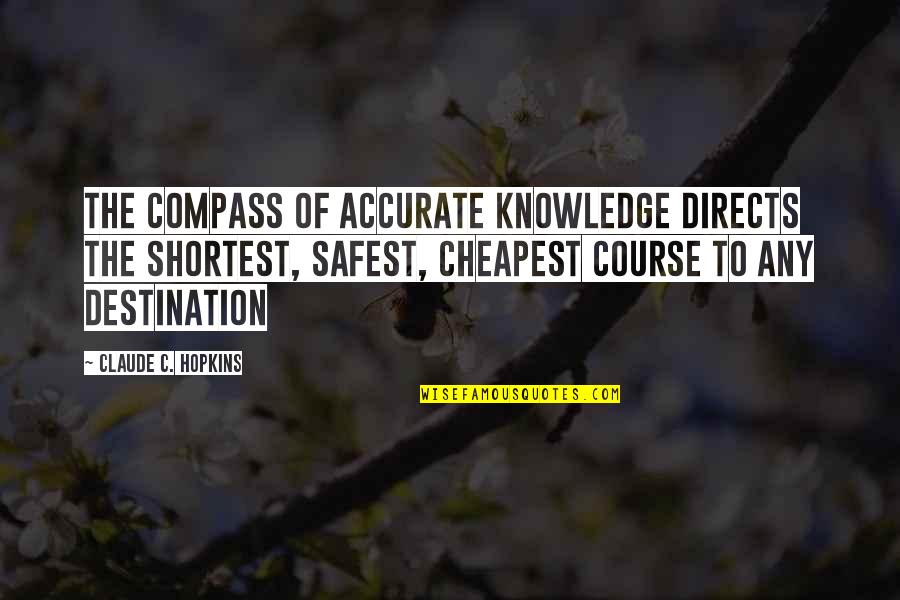 Compass'd Quotes By Claude C. Hopkins: The compass of accurate knowledge directs the shortest,
