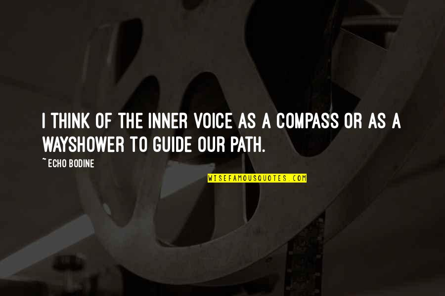 Compass'd Quotes By Echo Bodine: I think of the inner voice as a