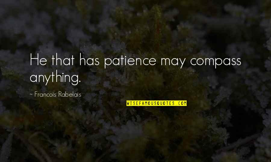 Compass'd Quotes By Francois Rabelais: He that has patience may compass anything.
