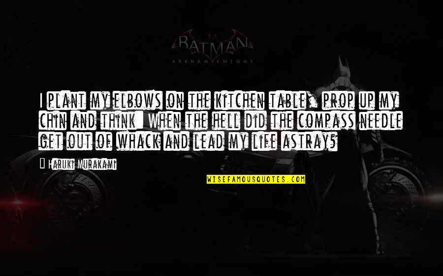 Compass'd Quotes By Haruki Murakami: I plant my elbows on the kitchen table,