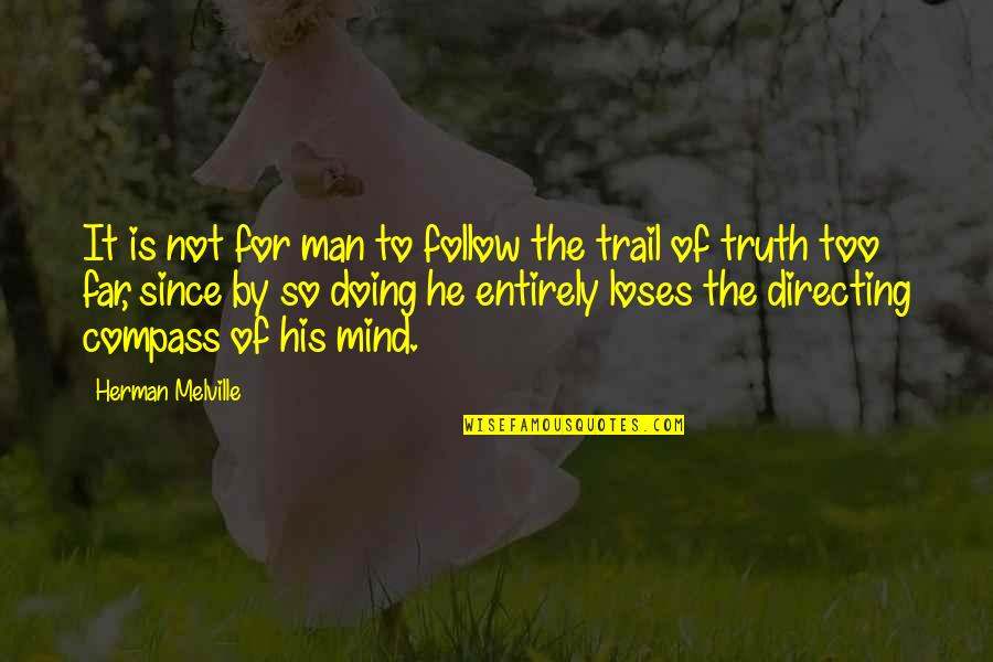 Compass'd Quotes By Herman Melville: It is not for man to follow the