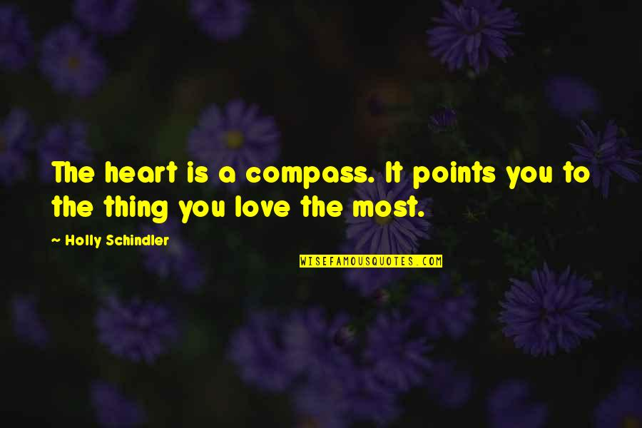 Compass'd Quotes By Holly Schindler: The heart is a compass. It points you