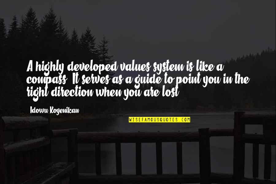 Compass'd Quotes By Idowu Koyenikan: A highly developed values system is like a