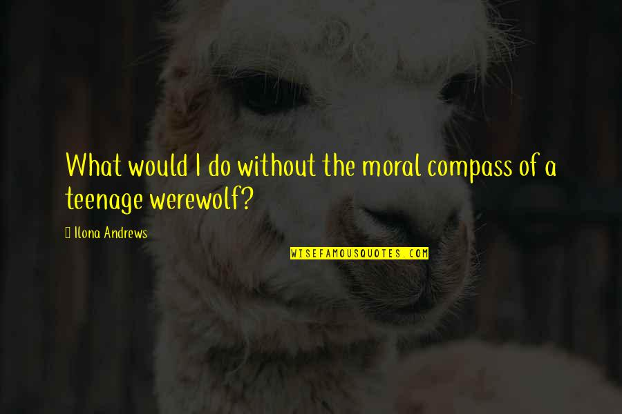 Compass'd Quotes By Ilona Andrews: What would I do without the moral compass