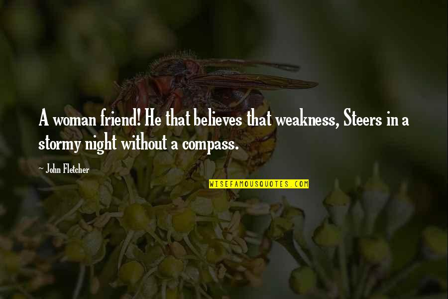 Compass'd Quotes By John Fletcher: A woman friend! He that believes that weakness,