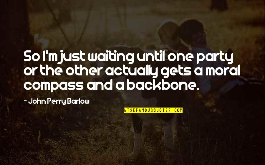 Compass'd Quotes By John Perry Barlow: So I'm just waiting until one party or