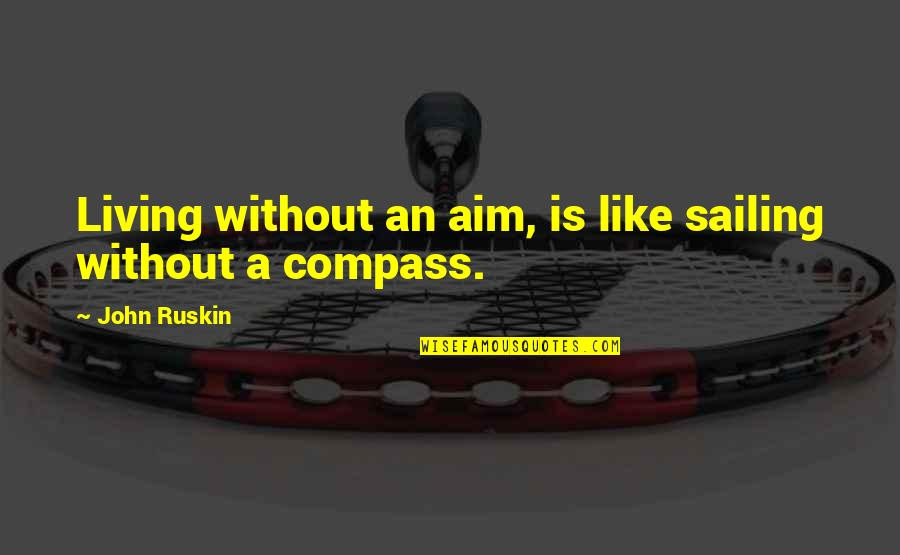 Compass'd Quotes By John Ruskin: Living without an aim, is like sailing without