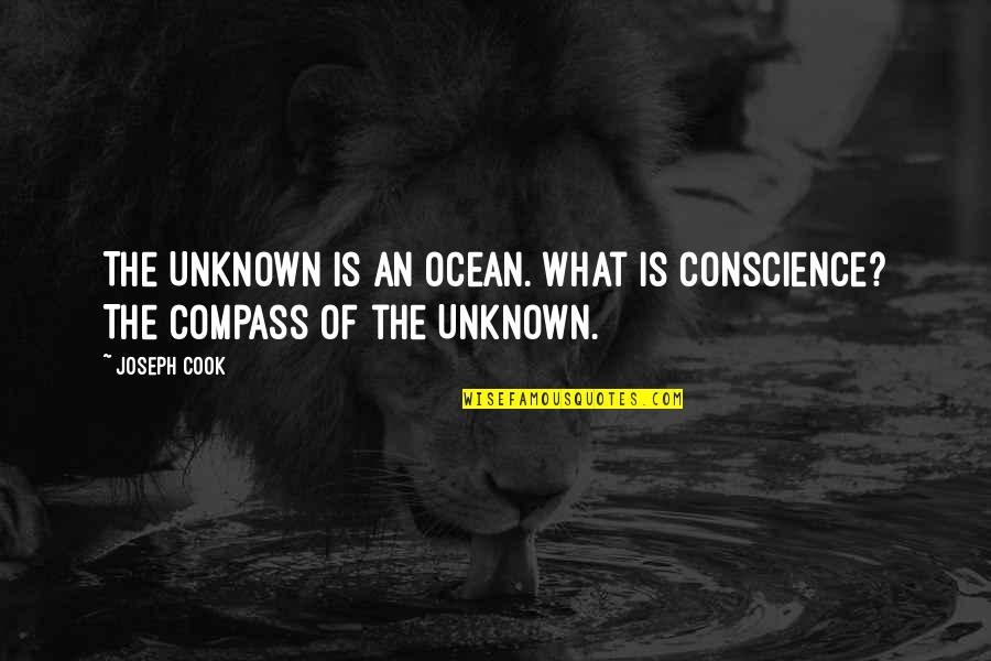 Compass'd Quotes By Joseph Cook: The Unknown is an ocean. What is conscience?