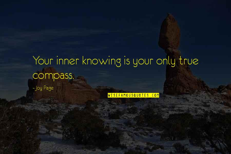 Compass'd Quotes By Joy Page: Your inner knowing is your only true compass.