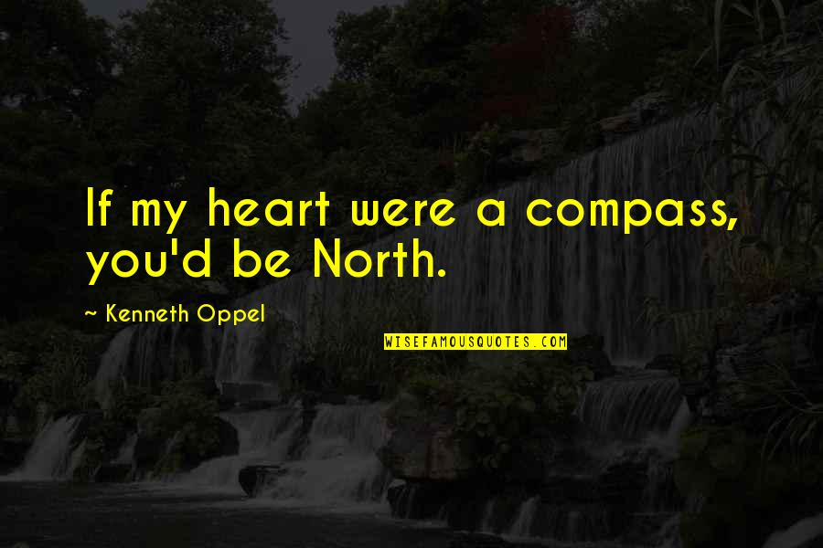 Compass'd Quotes By Kenneth Oppel: If my heart were a compass, you'd be