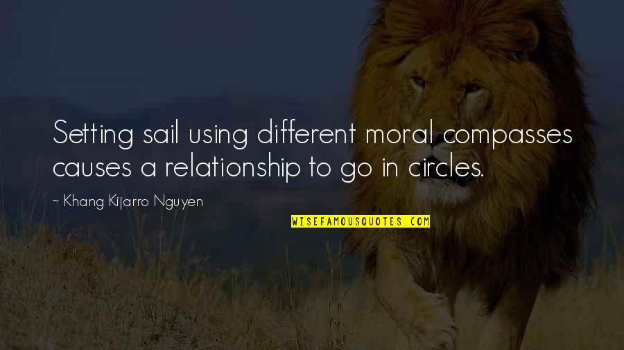 Compass'd Quotes By Khang Kijarro Nguyen: Setting sail using different moral compasses causes a