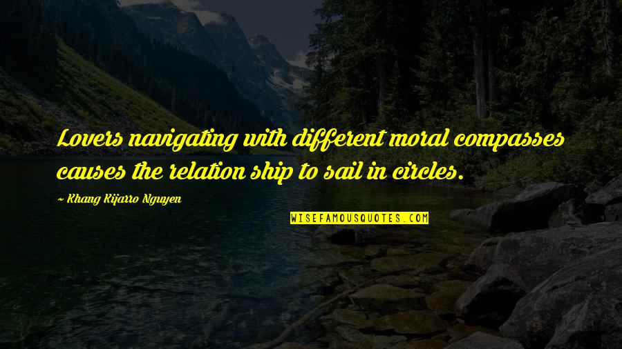 Compass'd Quotes By Khang Kijarro Nguyen: Lovers navigating with different moral compasses causes the
