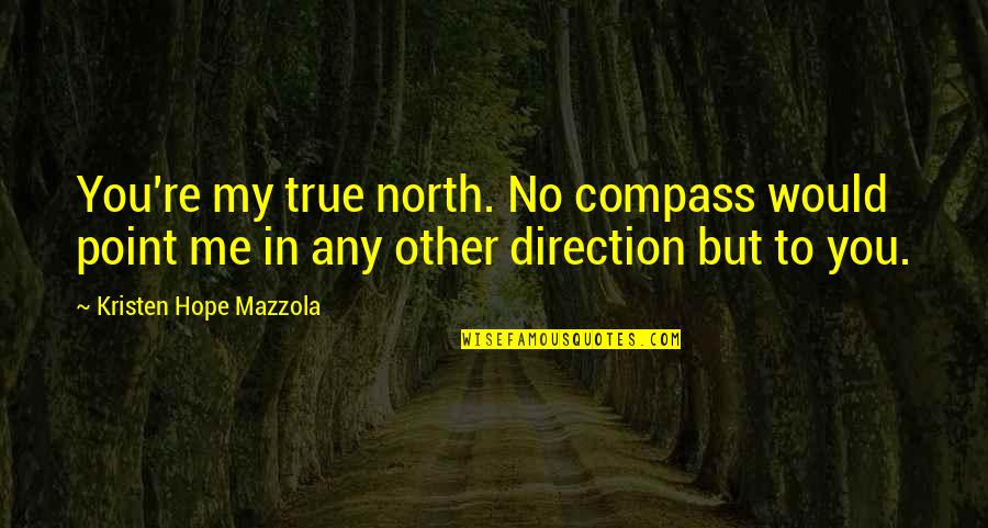 Compass'd Quotes By Kristen Hope Mazzola: You're my true north. No compass would point