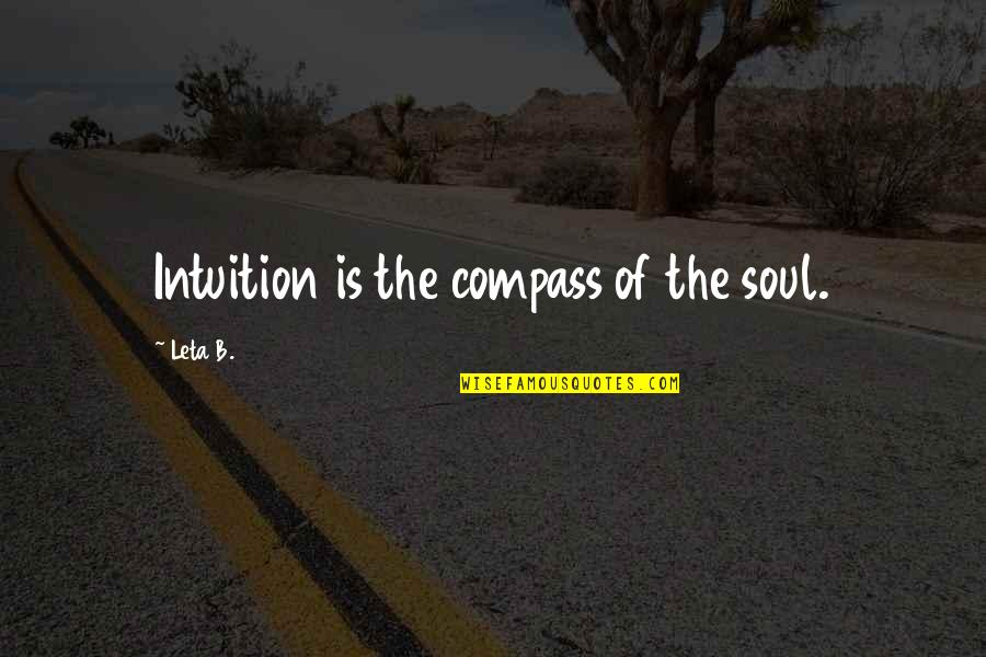 Compass'd Quotes By Leta B.: Intuition is the compass of the soul.