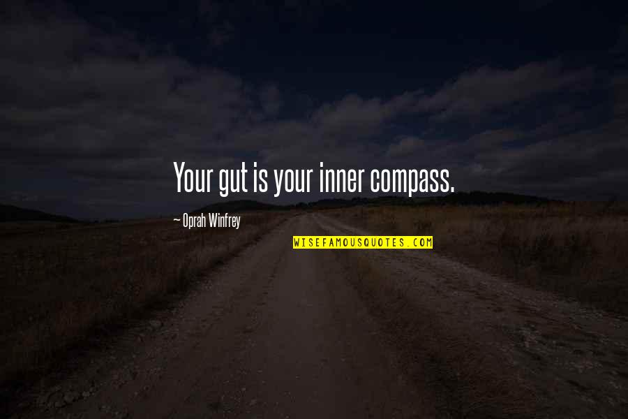 Compass'd Quotes By Oprah Winfrey: Your gut is your inner compass.