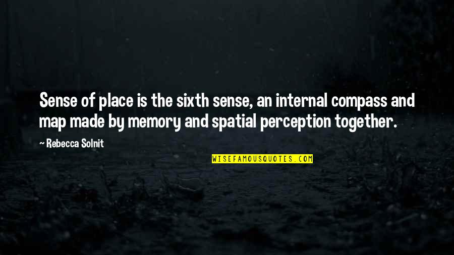 Compass'd Quotes By Rebecca Solnit: Sense of place is the sixth sense, an