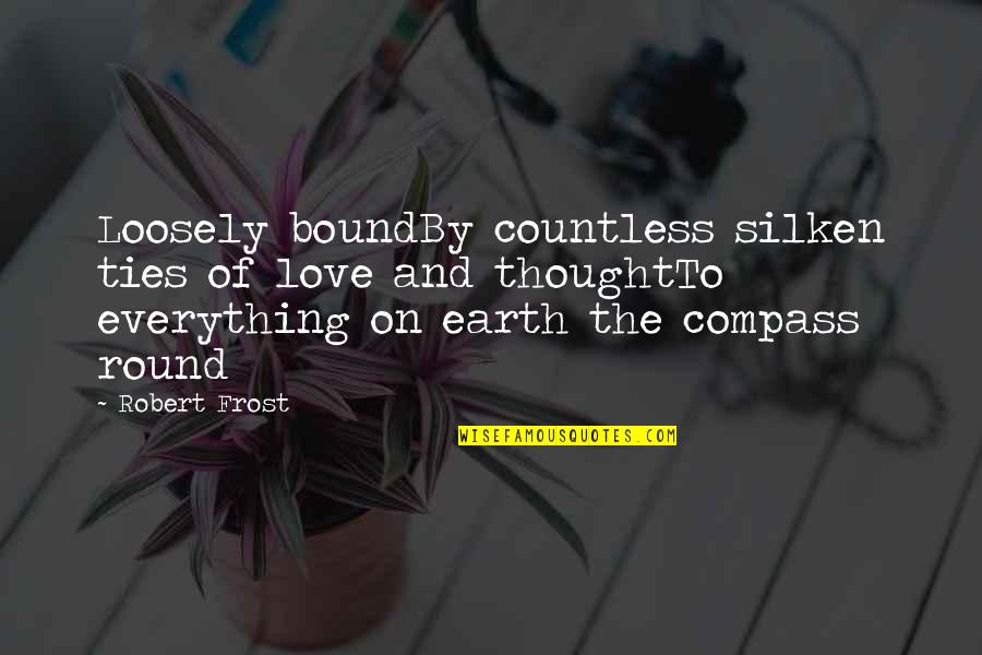 Compass'd Quotes By Robert Frost: Loosely boundBy countless silken ties of love and