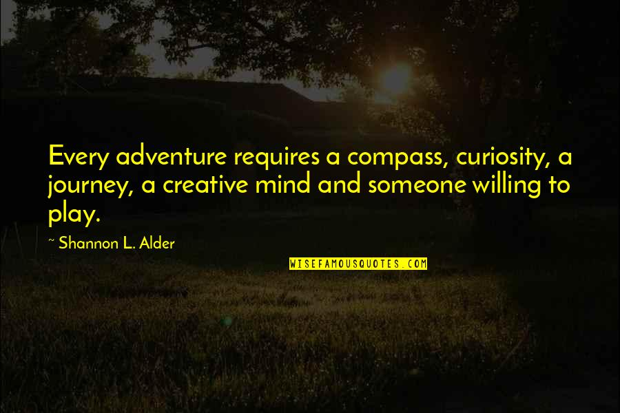 Compass'd Quotes By Shannon L. Alder: Every adventure requires a compass, curiosity, a journey,