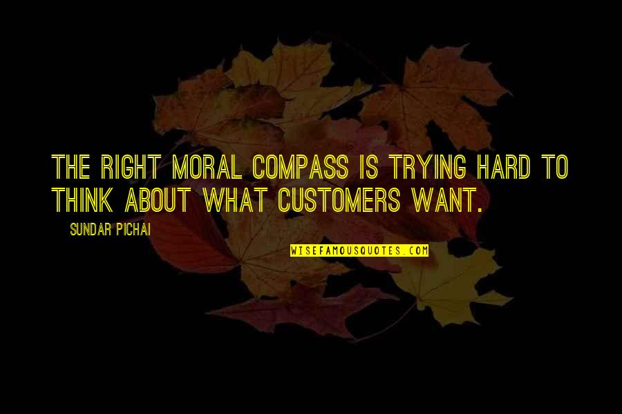 Compass'd Quotes By Sundar Pichai: The right moral compass is trying hard to