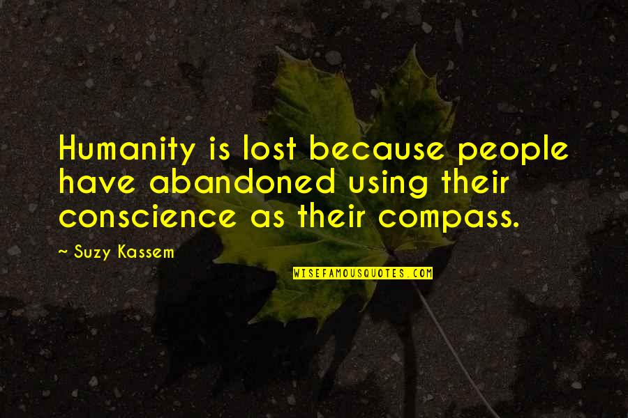 Compass'd Quotes By Suzy Kassem: Humanity is lost because people have abandoned using