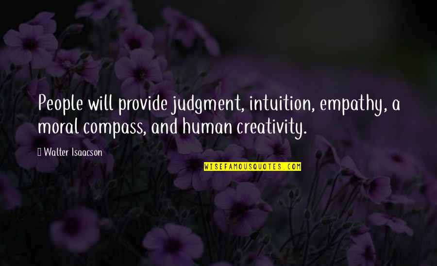 Compass'd Quotes By Walter Isaacson: People will provide judgment, intuition, empathy, a moral