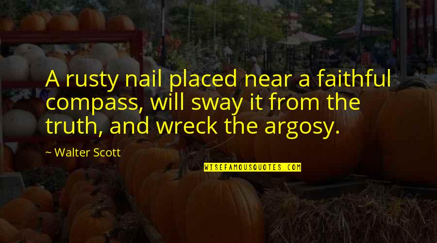 Compass'd Quotes By Walter Scott: A rusty nail placed near a faithful compass,