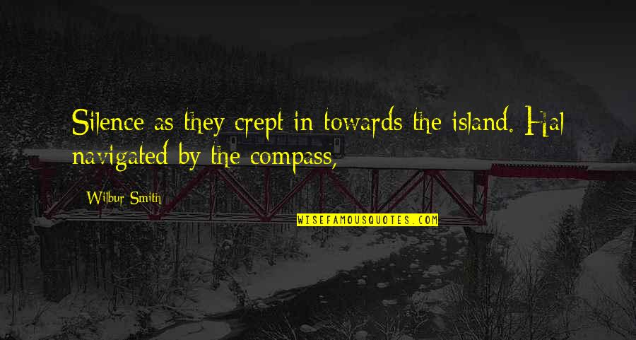 Compass'd Quotes By Wilbur Smith: Silence as they crept in towards the island.