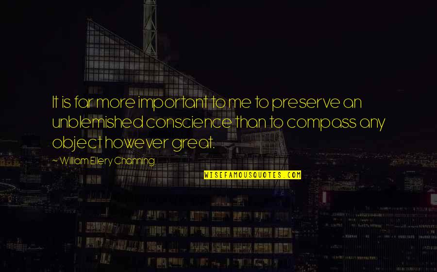 Compass'd Quotes By William Ellery Channing: It is far more important to me to