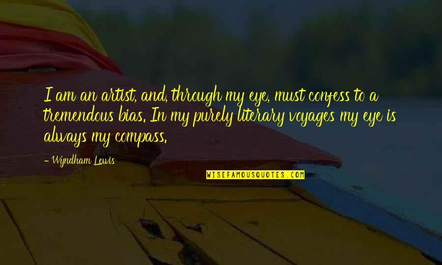 Compass'd Quotes By Wyndham Lewis: I am an artist, and, through my eye,