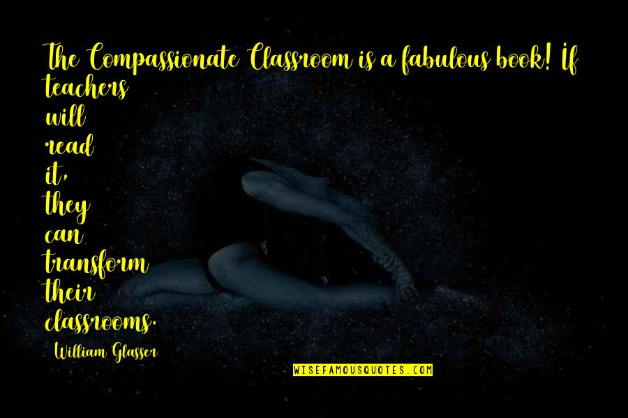 Compassionate Teacher Quotes By William Glasser: The Compassionate Classroom is a fabulous book! If