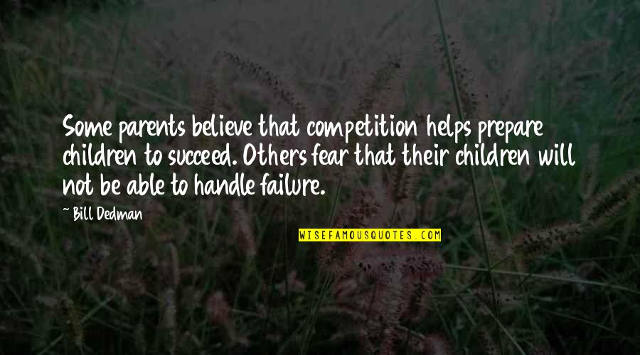 Competition With Others Quotes By Bill Dedman: Some parents believe that competition helps prepare children