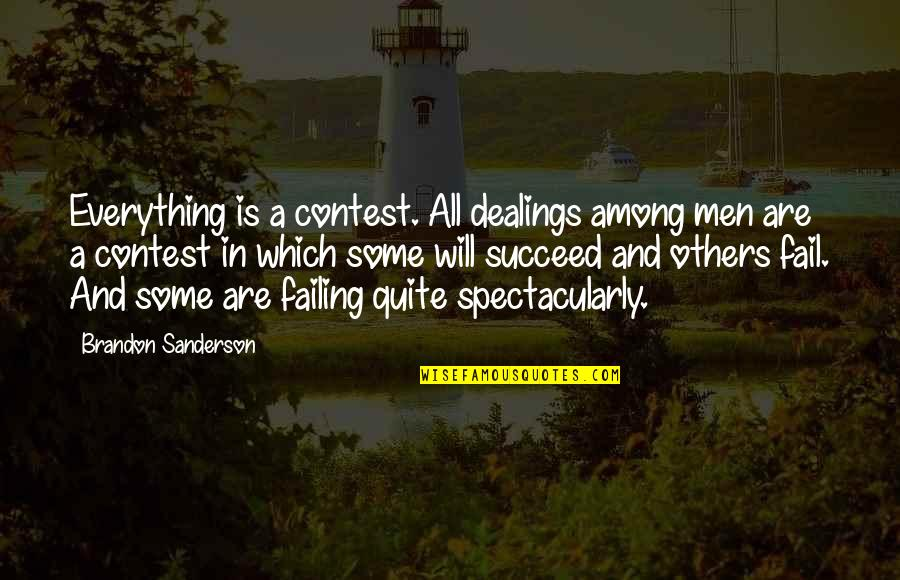 Competition With Others Quotes By Brandon Sanderson: Everything is a contest. All dealings among men
