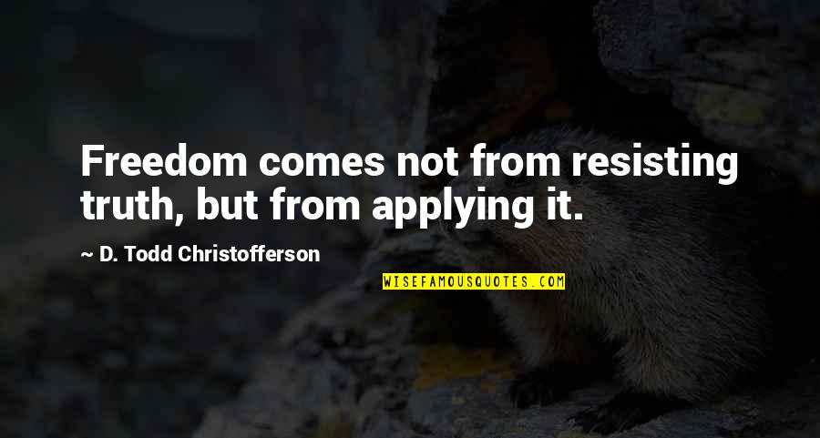 Competition With Others Quotes By D. Todd Christofferson: Freedom comes not from resisting truth, but from