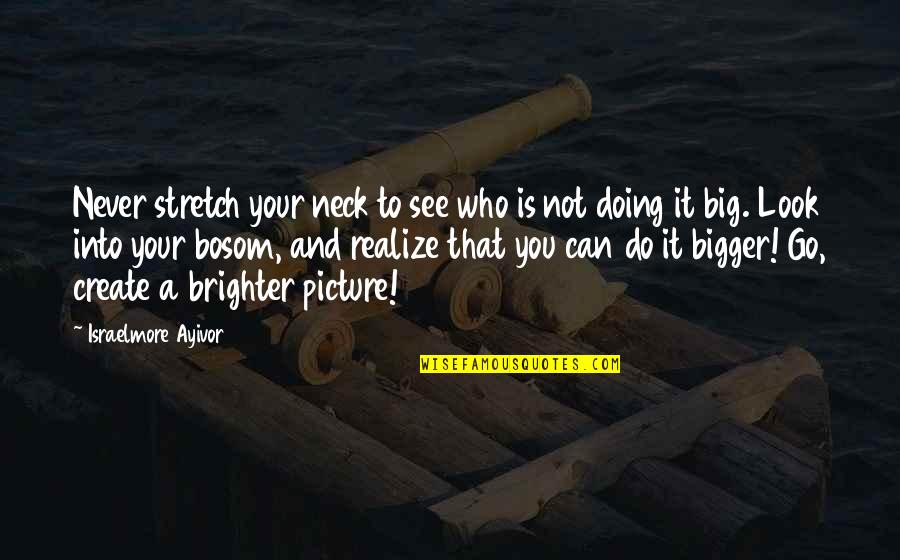 Competition With Others Quotes By Israelmore Ayivor: Never stretch your neck to see who is