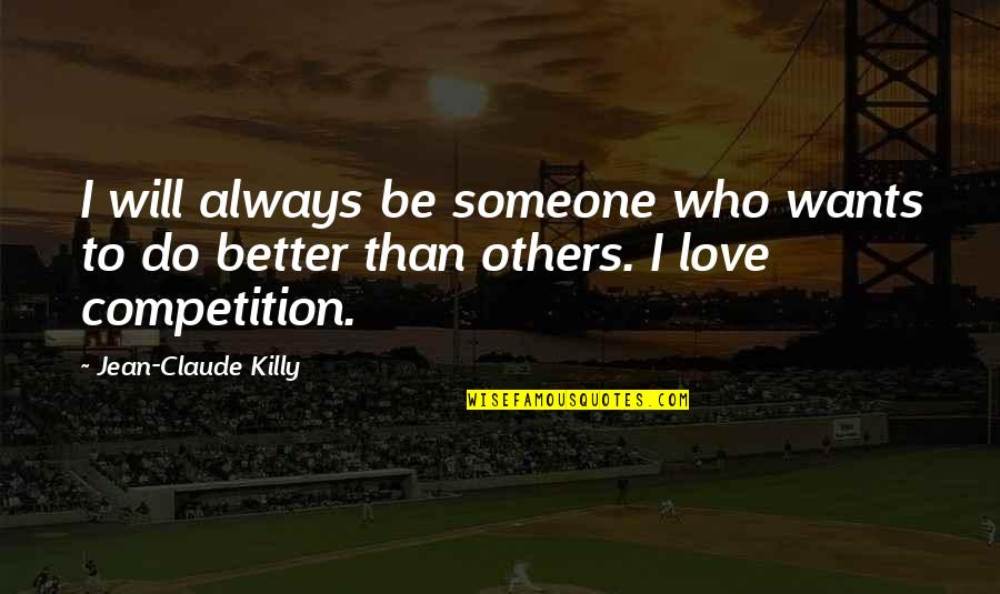 Competition With Others Quotes By Jean-Claude Killy: I will always be someone who wants to