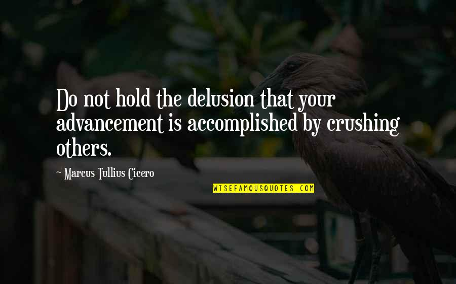 Competition With Others Quotes By Marcus Tullius Cicero: Do not hold the delusion that your advancement