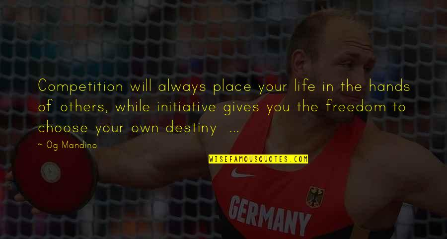 Competition With Others Quotes By Og Mandino: Competition will always place your life in the